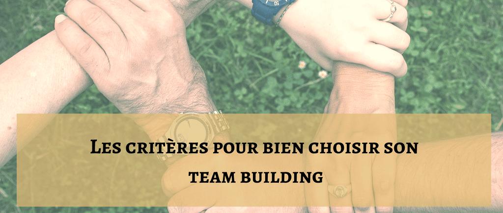 Les critères pour bien choisir son Team Building