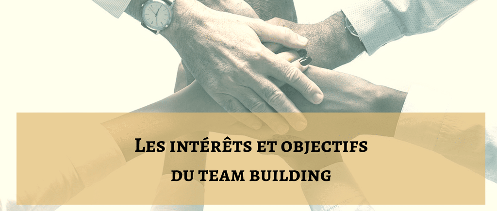 Les intérêts et objectifs du Team Building